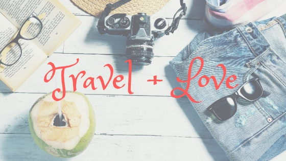 Travel + Love; Relationships While Traveling