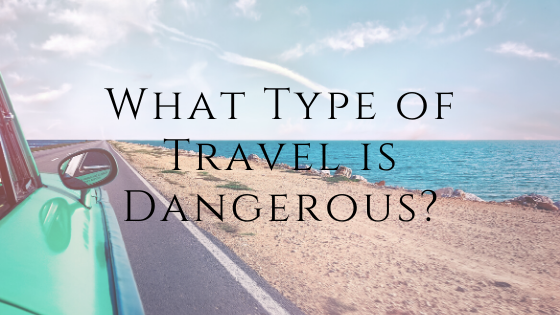 What is Dangerous travel type?