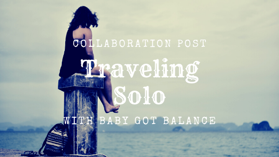 Traveling Solo: Insights into What it is Like and Why to Do it