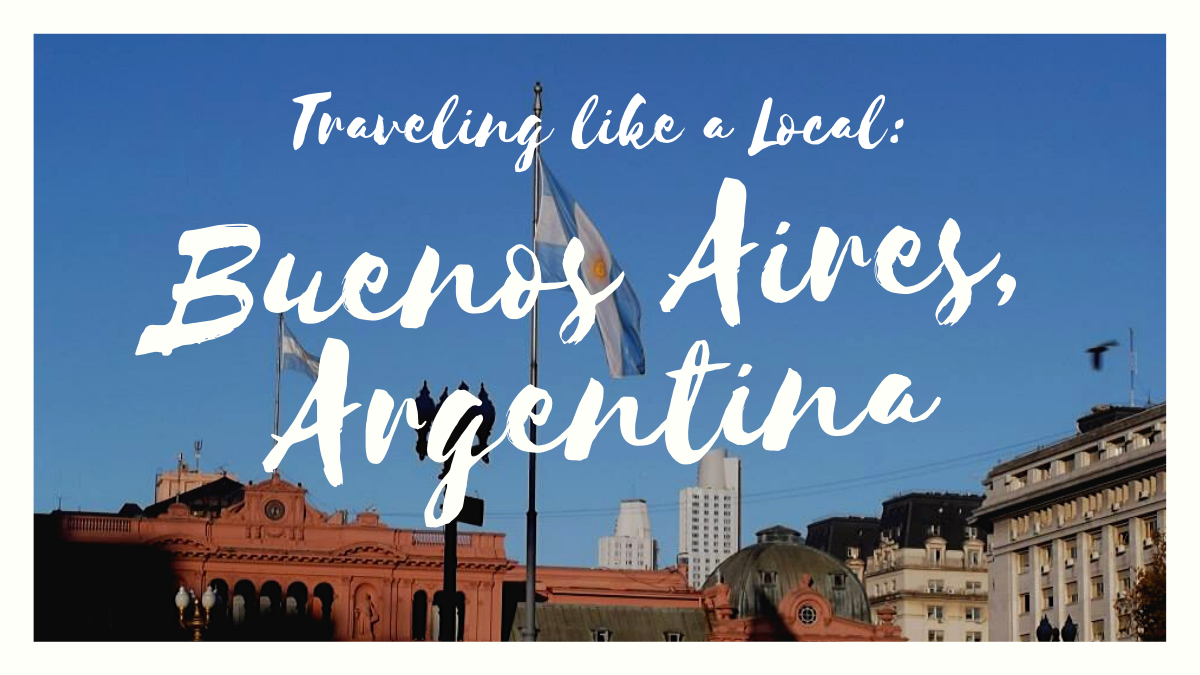 Traveling Like a Local: 11 Tips for Buenos Aires, Argentina
