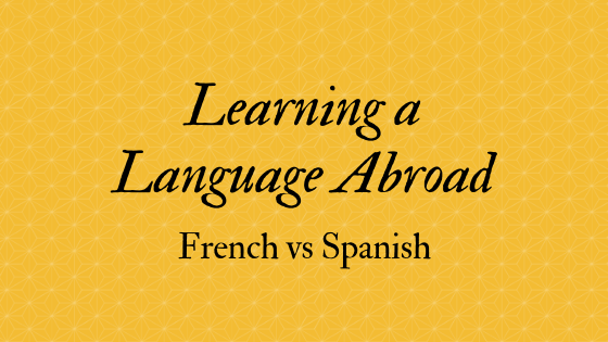 Learning a Language Abroad: French vs Spanish