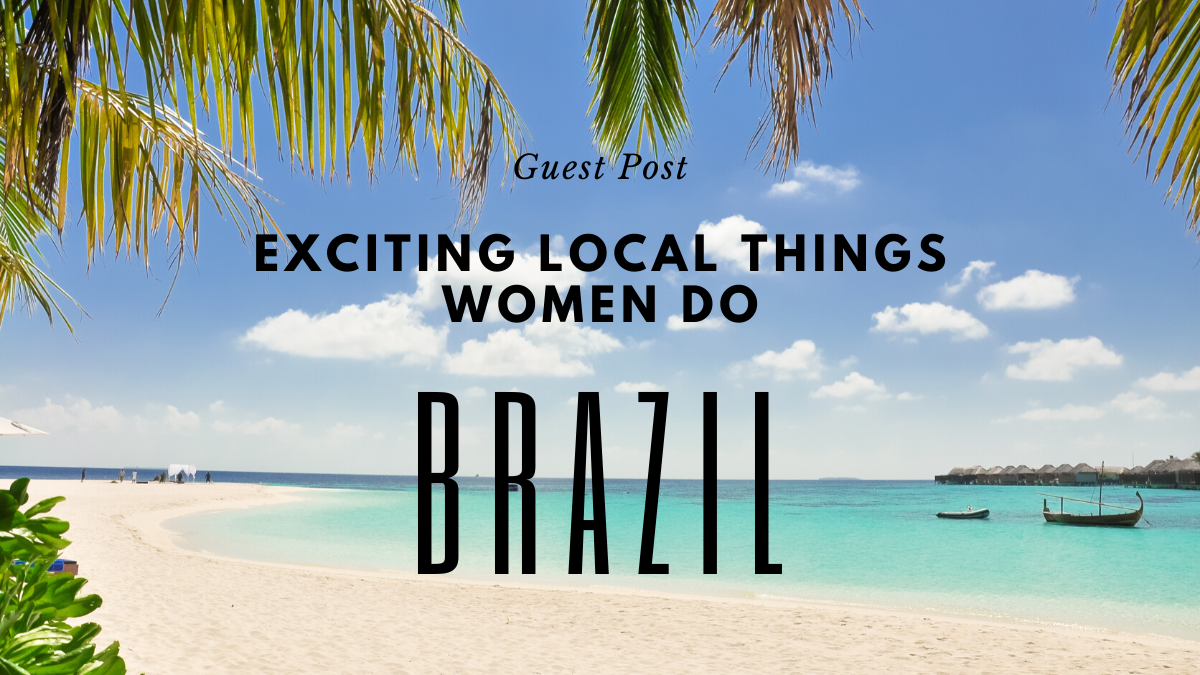 6 Exciting Local Things Women Do In Brazil