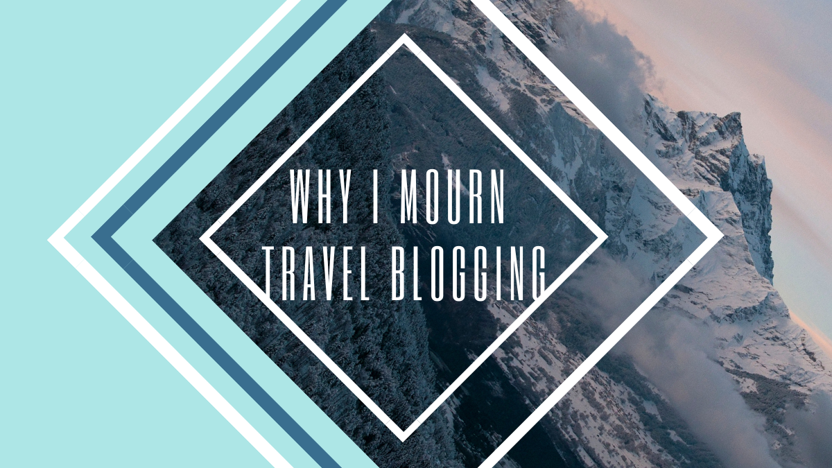 Why I Mourn Travel Blogging