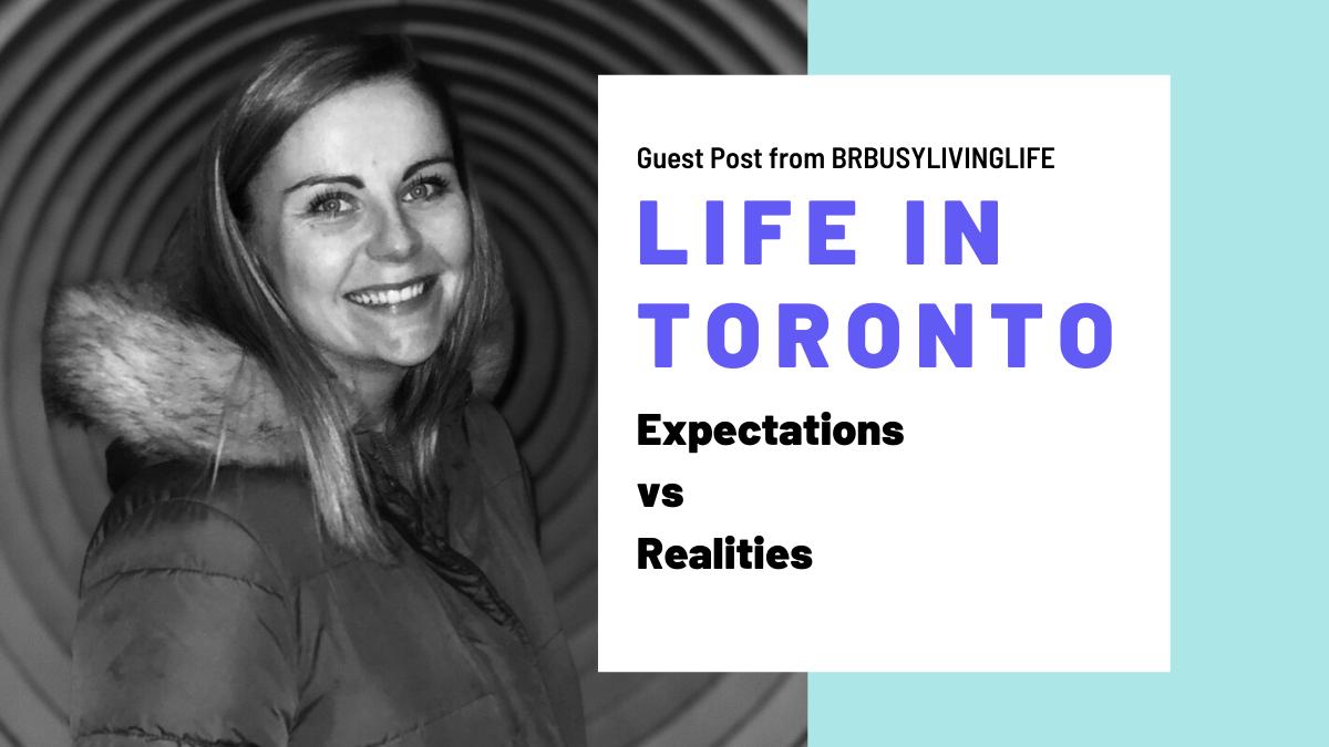 Life in Toronto – Expectations VS Reality