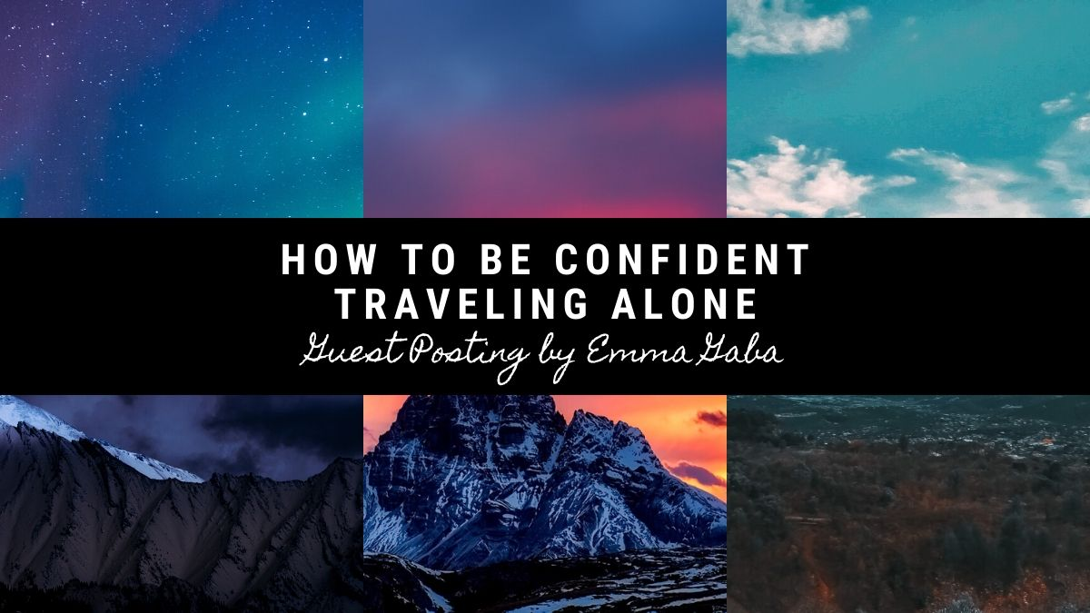 How To Be Confident Traveling Solo