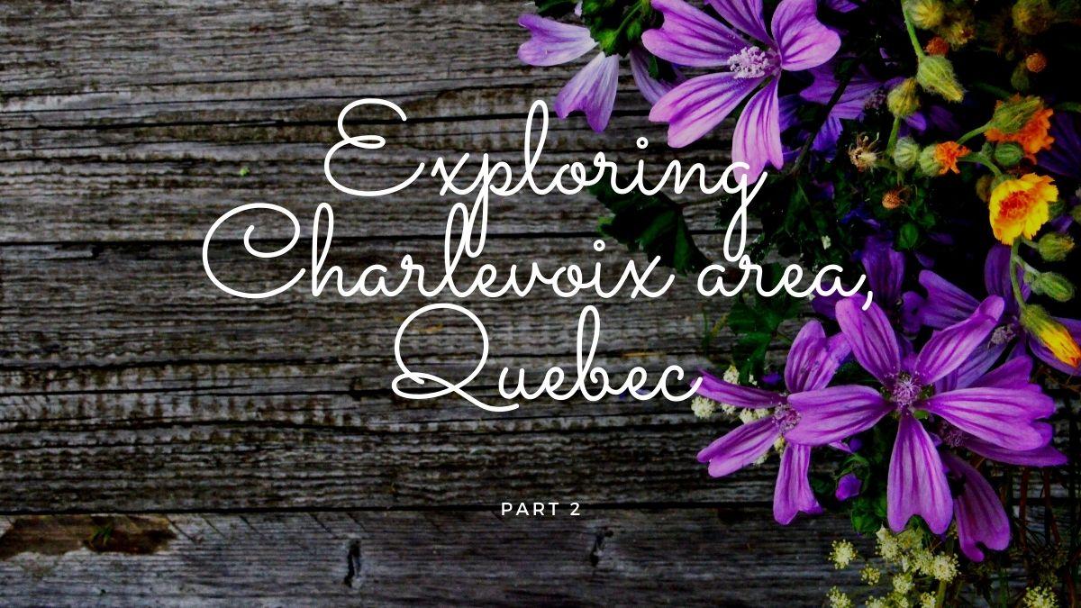Explore Charlevoix, Quebec, Canada part 2