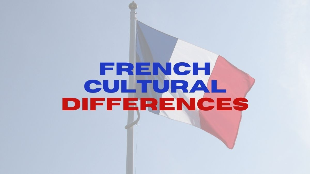 6 Need to Know French Cultural Differences