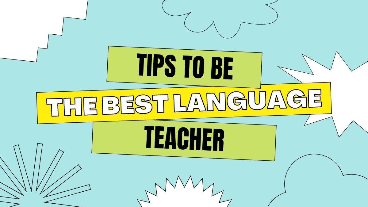 Tips to Be the Best Language Teacher Possible